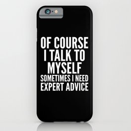 Of Course I Talk To Myself Sometimes I Need Expert Advice (Black & White) iPhone Case