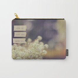 Life Is Carry-All Pouch