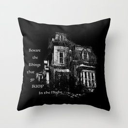 Beware the things that go bump in the night Throw Pillow