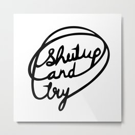 Shutup and try Metal Print