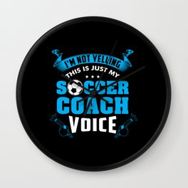 I'm Not Yelling This Is Just My Soccer Coach Voice Wall Clock