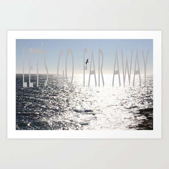 let's go far away Art Print