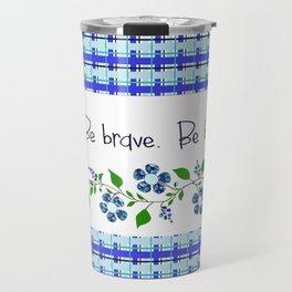 Be bold. Be brave. Be brilliant! Travel Mug