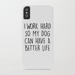 I WORK HARD SO MY DOG CAN HAVE A BETTER LIFE iPhone Case