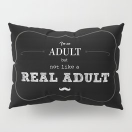 I'm an adult, but not like a real adult - black Pillow Sham