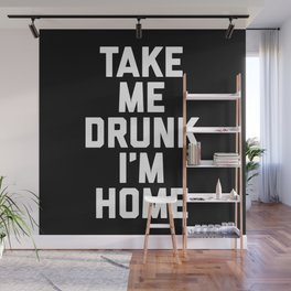 Take Me Drunk Funny Quote Wall Mural