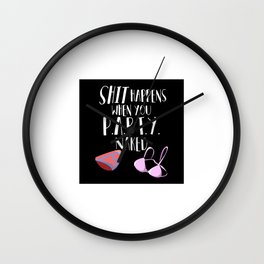 Shit Happens When You Party Naked Wall Clock