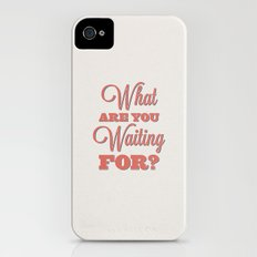 What are you waiting for? iPhone (4, 4s) Slim Case