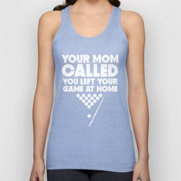 Your Mom Called You Left Your Game At Home Billiards Unisex Tank Top