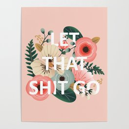 LET THAT SHIT GO - Sweary Floral (peach) Poster