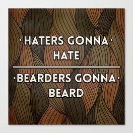 Haters gonna hate | Bearders gonna beard Canvas Print