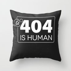 To 404 Is Human Throw Pillow