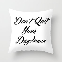"""Don't Quit Your Daydream"" Throw Pillow"