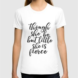 Though She Be But Little She Is Fierce Print, ShakeSpeare Quote, Girls Room Decor T-shirt