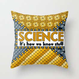 Science: It's How We Know Stuff Throw Pillow