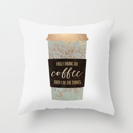 First I Drink The Coffee 1 Throw Pillow