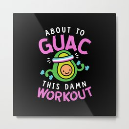 About To Guac This Damn Workout Metal Print
