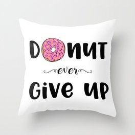 Donut Ever Give Up Throw Pillow
