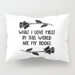 What I Love Most Are My Books Pillow Sham