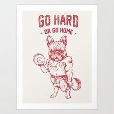 GO HARD OR GO HOME FRENCHIE Art Print