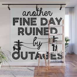 Another Fine Day Ruined By Outages, Electrician, lineman, pole worker, gift shirt Wall Mural