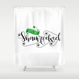 Lets get shamrocked Shower Curtain