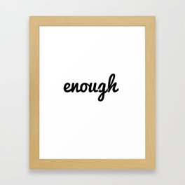 Enough Framed Art Print