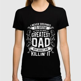 World Greatest Dad But Here I Am Killin It TShirt T-shirt