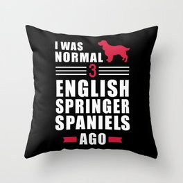 I was normal 3 English Springer Spaniels ago Throw Pillow