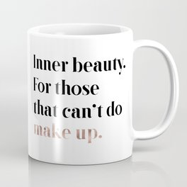 Rose gold beauty - inner beauty, for those that can't do make up Coffee Mug
