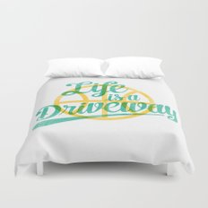 Life Is a Driveway Duvet Cover