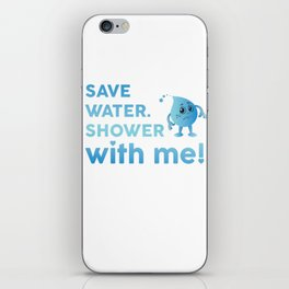 Save Water Shower With Me Save The Earth Day Shirt iPhone Skin