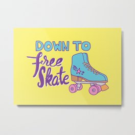 Down to Free Skate Metal Print