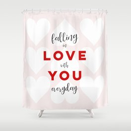 Falling in Love with You Everyday Shower Curtain