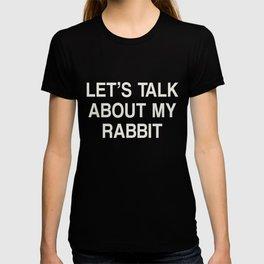Rabbit Shirt - Let's Talk About My Rabbit T-shirt T-shirt