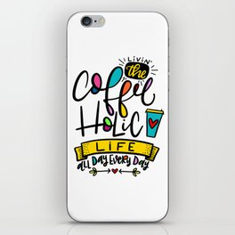 Living the Coffeeholic Life iPhone Skin