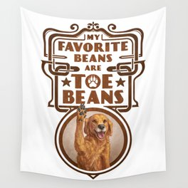 My Favorite Beans are Toe Beans (Dog) Wall Tapestry