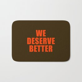 We Deserve Better Bath Mat