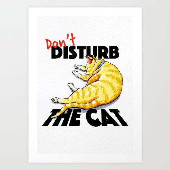 Don't disturb the cat Art Print