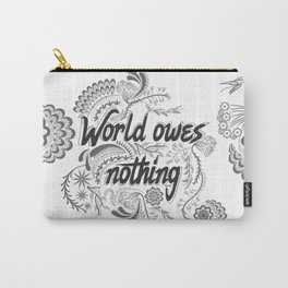 The world owes you nothing Carry-All Pouch