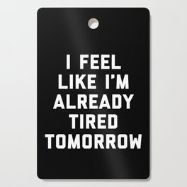 Tired Tomorrow Funny Quote Cutting Board