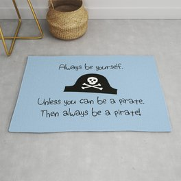 Always Be Yourself, Unless You Can Be A Pirate Rug