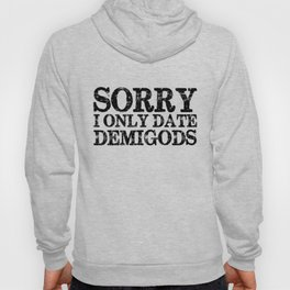 Sorry, I Only Date Demigods! Hoody