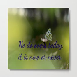 It is now or never Metal Print