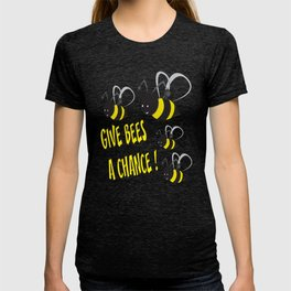 Give bees a chance ! T-shirt
