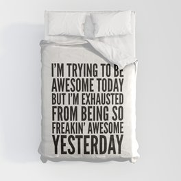 I'M TRYING TO BE AWESOME TODAY, BUT I'M EXHAUSTED FROM BEING SO FREAKIN' AWESOME YESTERDAY Comforters