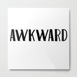 Awkward Metal Print