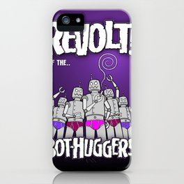 Revolt of the BOT-HUGGERS! iPhone Case
