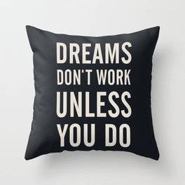 Dreams don't work unless You Do. Quote typography, to inspire, motivate, boost, overcome difficulty Throw Pillow
