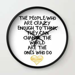 PEOPLE WHO ARE CRAZY ENOUGH CHANGE THE WORLD - wisdom quote Wall Clock